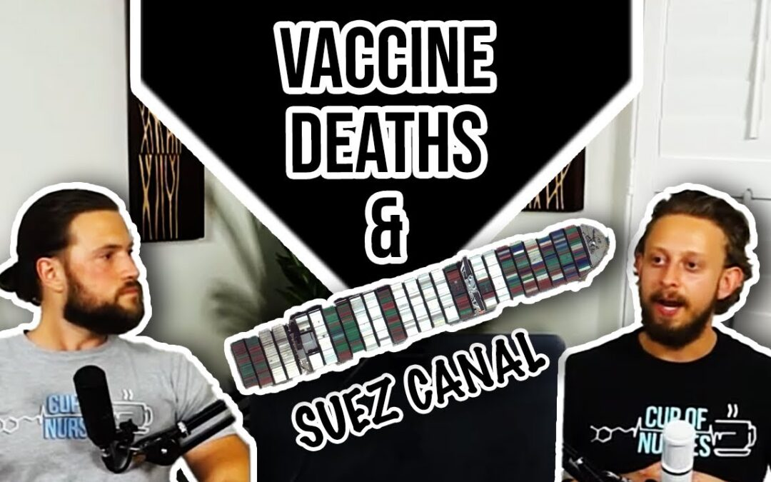 EP 42: Suez Canal Mishap and Unreported Covid 19 Vaccine Deaths